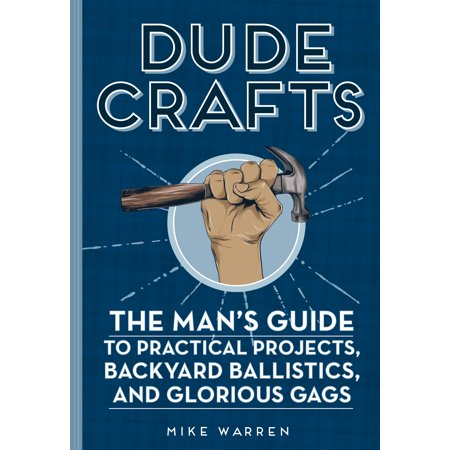 Thanksgiving Craft Projects (Dude Crafts : The Man's Guide to Practical Projects, Backyard Ballistics, and Glorious)