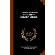 The Miscellaneous Works of Lord Macaulay, Volume 1