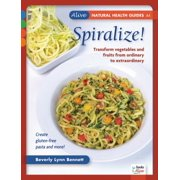 Spiralize! : Transform Fruits and Vegetables from Ordinary to Extraordinary