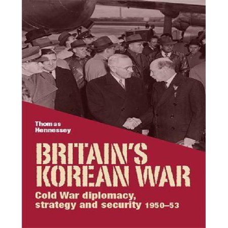 Britain's Korean War: Cold War diplomacy, strategy and security 1950-53