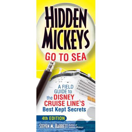 Hidden mickeys go to sea : a field guide to the disney cruise line's best kept secrets - paperback: