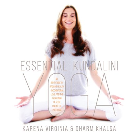 Essential Kundalini Yoga : An Invitation to Radiant Health, Unconditional Love, and the Awakening of Your Energetic (Potential Health Hazards Of Genetically Engineered Foods)