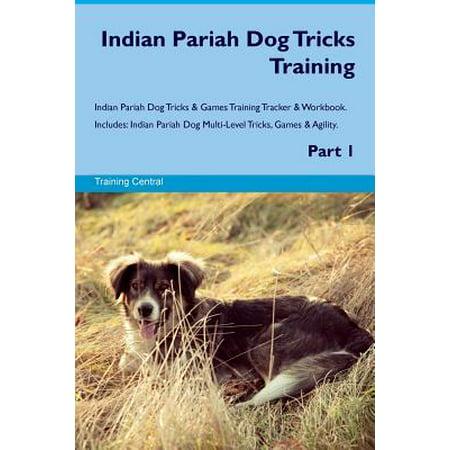 Indian Pariah Dog Tricks Training Indian Pariah Dog Tricks & Games Training Tracker & Workbook. Includes : Indian Pariah Dog Multi-Level Tricks, Games & Agility. Part 1