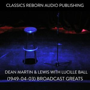 Dean Martin & Lewis with Lucille Ball (1949-04-03) Broadcast Greats - Audiobook