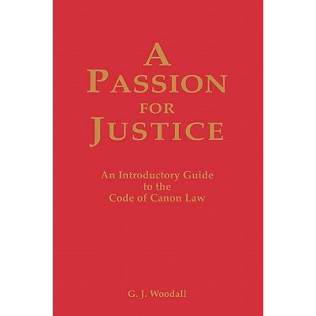 A Passion for Justice : A Practical Guide to the Code of Canon Law