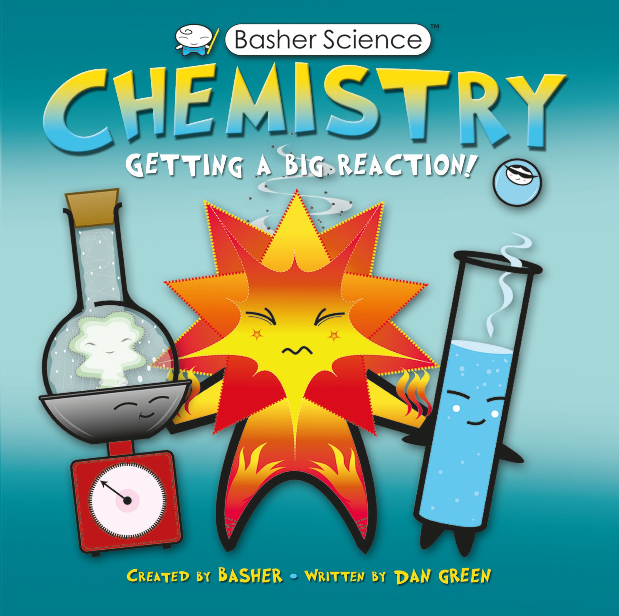 Basher Science: Chemistry : Getting a Big Reaction