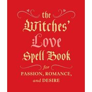 The Witches' Love Spell Book : For Passion, Romance, and Desire