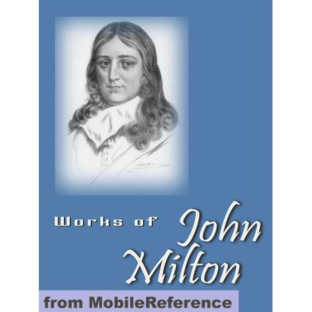 Works Of John Milton: Including Paradise Lost, Paradise Regained, Samson Agonistes, Areopagitica & More (Mobi Collected Works) -