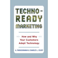 Techno-Ready Marketing : How and Why Your Customers Adopt Technology