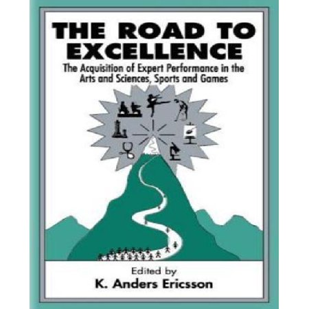 The Road To Excellence  The Acquisition Of Expert Performance In The Arts And Sciences  Sports  And Games