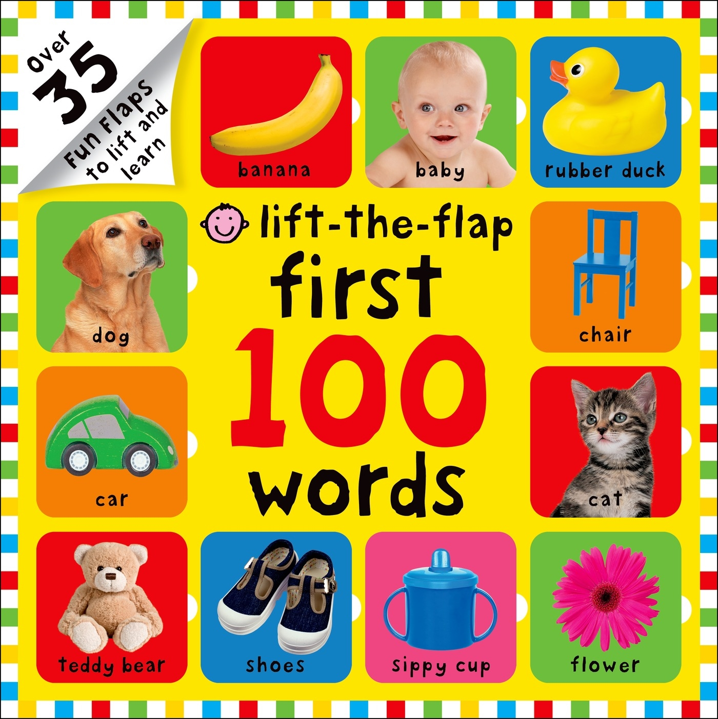 First 100 Words Lift-the-Flap : Over 35 Fun Flaps to Lift and Learn