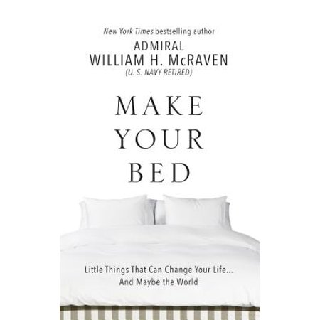Make Your Bed : Little Things That Can Change Your Life. . .and Maybe the