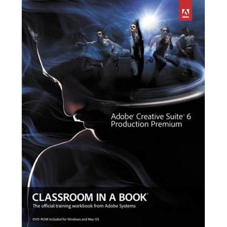 Adobe Creative Suite 6 Production Premium Classroom in a Book : The Official Training Workbook from Adobe (Adobe Creative Suite 6 Design Standard Student)