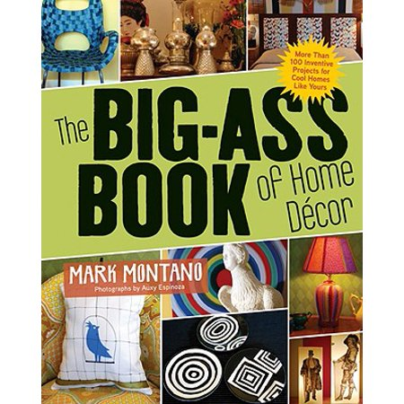 The Big-Ass Book of Home Décor : More than 100 Inventive Projects ...