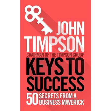 Keys to Success : 50 Secrets from a Business
