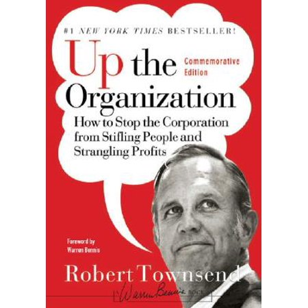 Up the Organization : How to Stop the Corporation from Stifling People and Strangling