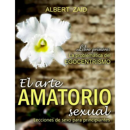 El Arte Amatorio Sexual: Lecciones de sexo para principiantes. Libro Primero: