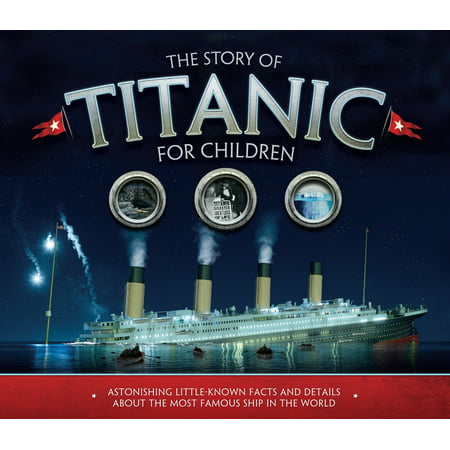 The Story of Titanic for Children : Astonishing Little-Known Facts and Details about the Most Famous Ship in the World - Halloween Stories For Kids