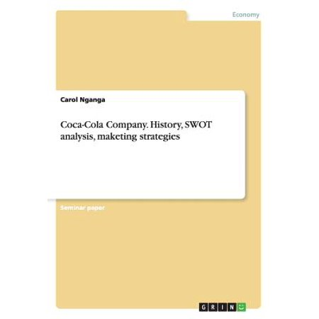 Coca-Cola Company. History, Swot Analysis, Maketing