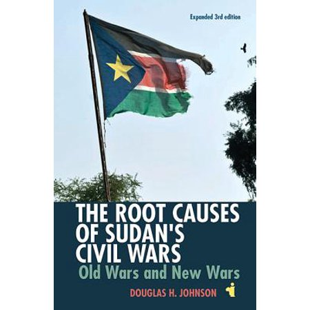 The Root Causes of Sudan's Civil Wars : Old Wars and New Wars [expanded 3rd (The Causes Of The Civil War Kenneth Stampp)