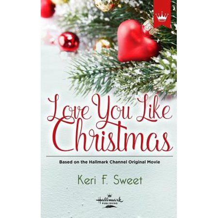 Love You Like Christmas : Based on the Hallmark Channel Original Movie