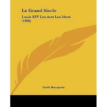Le Grand Siecle  Louis Xiv Les Arts Les Idees  1896   French Edition