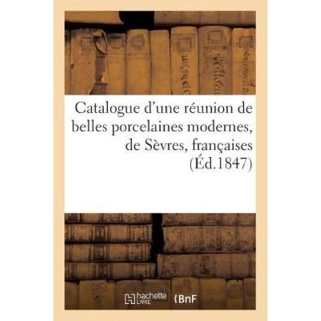 Catalogue Dune Reunion De Belles Porcelaines Modernes  De Sevres  Francaises  Anglaises Et De Chine  Arts   French Edition
