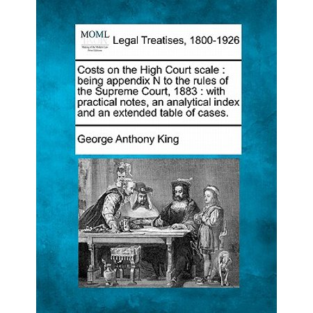 Costs on the High Court Scale : Being Appendix N to the Rules of the Supreme Court, 1883: With Practical Notes, an Analytical Index and an Extended Table of Cases.
