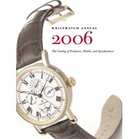 Wristwatch Annual: Wristwatch Annual 2006: The Catalog of Producers, Models and Specifications (Paperback)