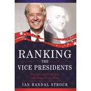 Ranking the Vice Presidents : True Tales and Trivia, from John Adams to Joe Biden