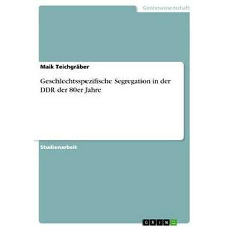 Geschlechtsspezifische Segregation in der DDR der 80er Jahre - eBook (Im Stil Der 80er Jahre Sonnenbrille)