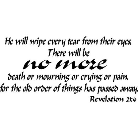 Revelation 21:4, Vinyl Wall Art, He Will Wipe Every Tear From Their Eyes. There Will Be No More Death or Mourning or Crying or Pain, for the Old Order of Things Has Passed Away ()