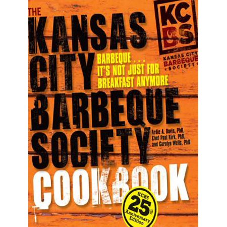 The Kansas City Barbeque Society Cookbook: 25th Anniversary Edition -