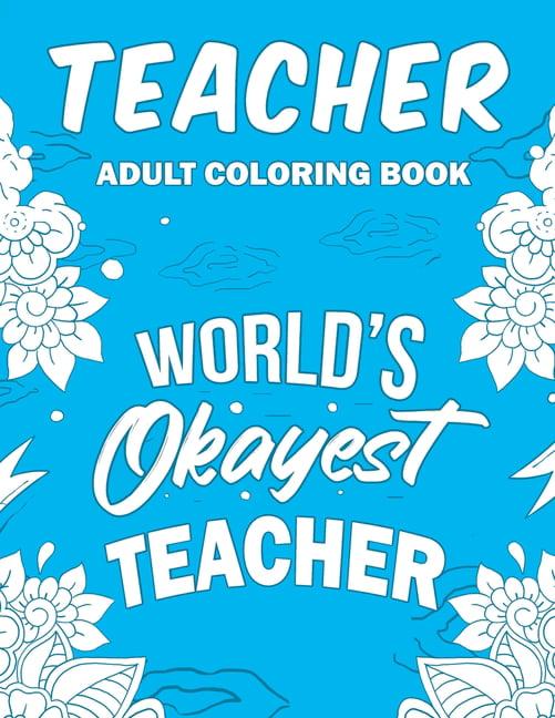 Teacher Adult Coloring Book : A Snarky, Humorous ...