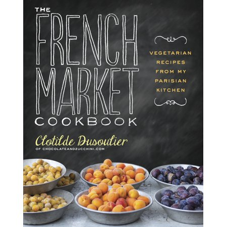 Vegetarian Sauce Recipes - The French Market Cookbook : Vegetarian Recipes from My Parisian Kitchen