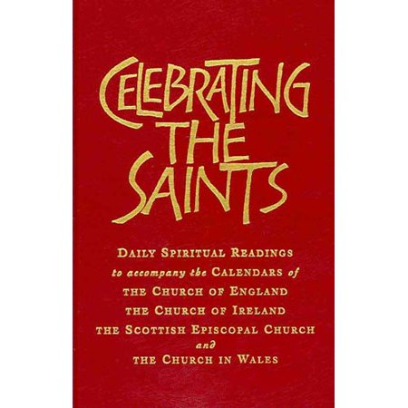 Celebrating the Saints: Daily Spiritual Readings to Accompany the Calendars of the...