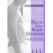 How to Lose Weight Effortlessly and Keep it off Forever! - eBook