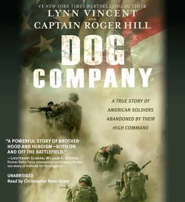 Dog Company : A True Story of American Soldiers Abandoned by Their High Command