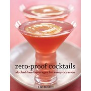 Zero-Proof Cocktails : Alcohol-Free Beverages for Every Occasion