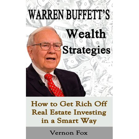 Warren Buffett's Wealth Strategies: How to Get Rich Off Real Estate Investing in a Smart Way - (Best Way To Get Into Real Estate Investing)