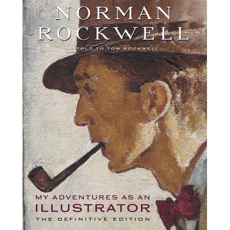 Norman Rockwell Illustrator - My Adventures as an Illustrator : The Definitive Edition