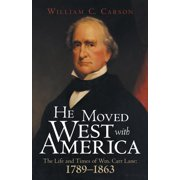 He Moved West with America : The Life and Times of Wm. Carr Lane: 1789-1863