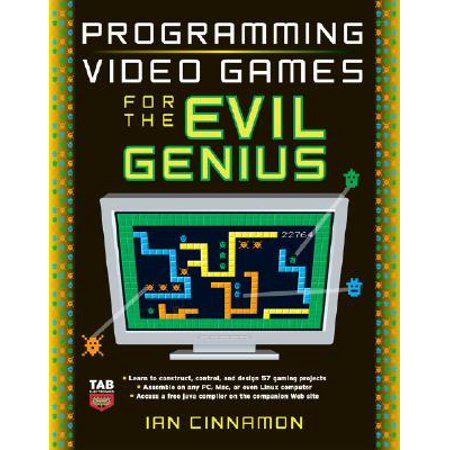 Programming Video Games for the Evil Genius (Video Game Programming)
