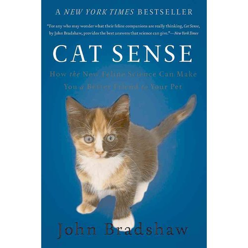 Cat Sense : How the New Feline Science Can Make You a Better Friend to Your Pet
