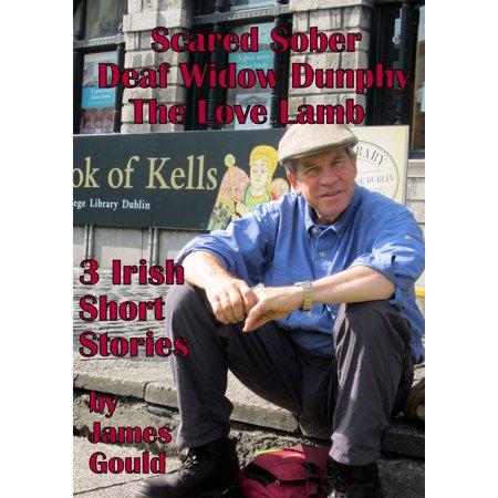 Three Irish Short Stories: Scared Sober, Deaf Widow Dunphy, The Love Lamb -
