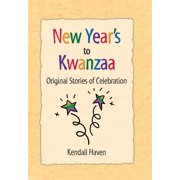 New Year's to Kwanzaa : Original Stories of Celebration