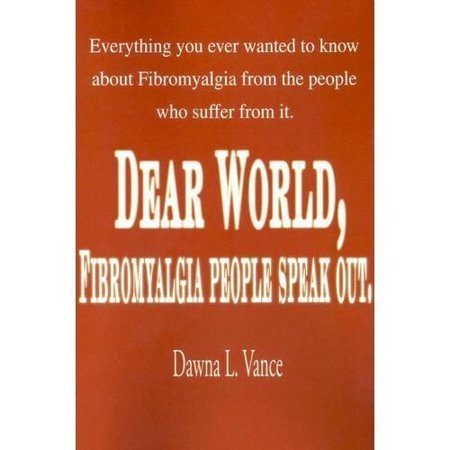 Dear World  Fibromyalgia People Speak Out   Everything You Ever Wanted To Know About Fibromyalgia From The People Who Suffer From It