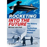Rocketing Into the Future : The History and Technology of Rocket Planes