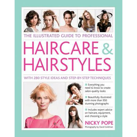 The Illustrated Guide to Professional Haircare & Hairstyles : With 280 Style Ideas and Step-By-Step