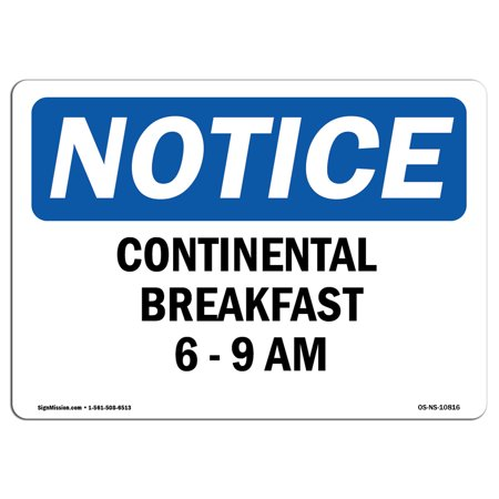 OSHA Notice Sign - Continental Breakfast 6 - 9 Am | Choose from: Aluminum, Rigid Plastic or Vinyl Label Decal | Protect Your Business, Construction Site, Warehouse & Shop Area | Made in the USA